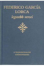 Federic García Lorca legszebb versei - Federico Garcia Lorca - Régikönyvek