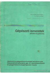 Gépészeti ismeretek (elmélet és gyakorlat) - Szabó István - Régikönyvek