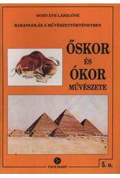 Őskor és ókor művészete - Horváth Lászlóné - Régikönyvek