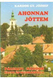 Ahonnan jöttem (dedikált) - Kardos Gy. József - Régikönyvek