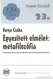 Egyesített elmélet: metafilozófia - Varga Csaba - Régikönyvek