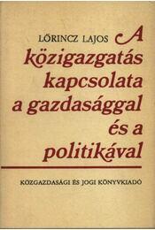 A közigazgatás kapcsolata a gazdasággal és a politikával - Lőrincz Lajos - Régikönyvek