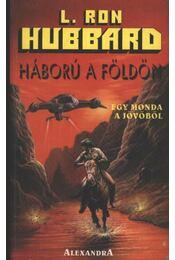 Háború a földön 1. kötet - L. Ron Hubbard - Régikönyvek