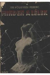 Minden a lélek - Dr. Völgyesi Ferenc - Régikönyvek