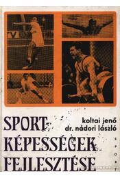 Sportképességek fejlesztése - Koltai Jenő, Nádori László dr. - Régikönyvek