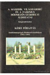 A második világháború és a fasizmus hódmezővásárhelyi áldozatai kiegészítő kötet - Kései főhajtás (dedikált) - Katona Lajos, Makó Imre - Régikönyvek