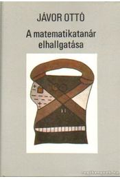 A matematikatanár elhallgatása - Jávor Ottó - Régikönyvek