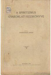 A spiritizmus gyakorlati kézikönyve - Dohányos János - Régikönyvek