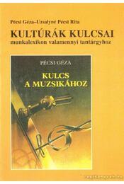 Kultúrák kulcsai munkalexikon valamennyi tantárgyhoz - Pécsi Géza, Uzsalyné Pécsi Rita - Régikönyvek