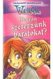 Witch - Hogyan szerezzünk barátokat? - Szemők Ildikó (szerk.) - Régikönyvek