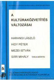 A kultúraközvetítés változásai - Mezei István, Hidy Péter, Harangi László, Sári Mihály - Régikönyvek