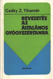 Bevezetés az általános gyógyszertanba - Csáky Z. Tihamér - Régikönyvek