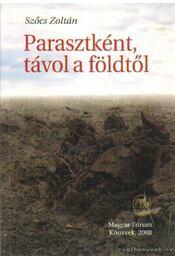 Parasztként, távol a földtől (dedikált) - Szőcs Zoltán - Régikönyvek