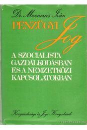 Pénzügyi jog a szocialista gazdálkodásban és a nemzetközi kapcsolatokban - Dr. Meznerics Iván - Régikönyvek