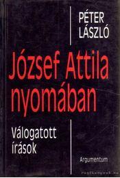 József Attila nyomában - Péter László - Régikönyvek