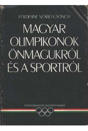 Magyar olimpikonok önmagukról és a sportról - Földesiné Szabó Gyöngyi - Régikönyvek