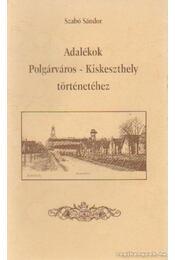 Adalékok Polgárváros - Kiskeszthely történetéhez - Szabó Sándor - Régikönyvek