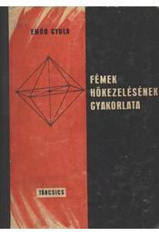 Fémek hőkezelésének gyakorlata - Emőd Gyula - Régikönyvek