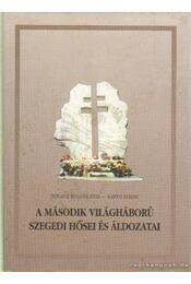 A második világháború szegedi hősei és áldozatai - Dunaniné Bognár Júlia, Kanyó Ferenc - Régikönyvek