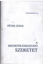 A megbotránkoztató szeretet - Péter János - Régikönyvek