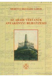 Az Aradi vértanúk anyakönyvi bejegyzései - Merényi-Metzger Gábor - Régikönyvek
