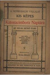A Népirodalmi Vállalat Kis Képes Katonacimbora Naptára 1912. - Ecsei Dénes - Régikönyvek