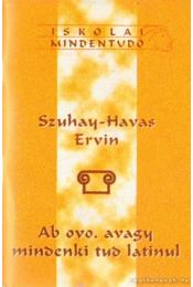 Ab ovo, avagy mindenki tud latinul - Szuhay-Havas Ervin - Régikönyvek