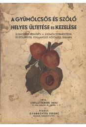 A gyümölcsös és szőlő helyes ültetése és kezelése - L Eplattenier Imre - Régikönyvek