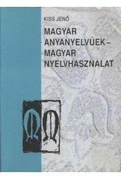 Magyar anyanyelvűek - magyar nyelvhasználat - Kiss Jenő - Régikönyvek