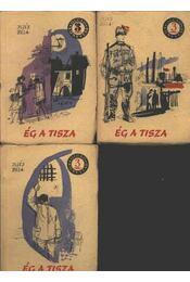 Ég a Tisza I-II-III kötet - Illés Béla - Régikönyvek