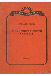 A központi fűtések kezelése - Makoldi Mihály, Weller János - Régikönyvek