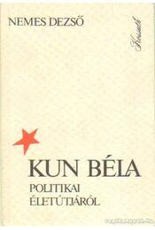 Kun Béla politikai életútjáról - Nemes Dezső - Régikönyvek