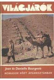 Nomádok közt Afganisztánban - Bourgeois, Jean, Bourgeois, Danielle - Régikönyvek