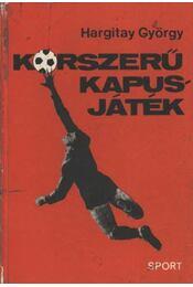 Korszerű kapusjáték - Hargitay György - Régikönyvek