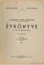 A debreceni zsidó gimnázium (VI-VIII. oszt. reálgimnázium) évkönyve az 1939-40. iskolai évről XIX. évfolyam - Dr. Vág Sándor - Régikönyvek