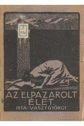 Az elpazarolt élet - Vaszy György - Régikönyvek