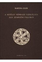 A hitélet néprajzi vizsgálata egy Zempléni faluban - Bartha Elek - Régikönyvek