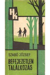 Befejezetlen találkozás - Szabó József - Régikönyvek