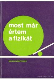 Most már értem a fizikát - Hilmar Heinemann, Max Henning, Heinz Krämer, Peter Müller, Helmut Zimmer - Régikönyvek