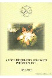 A Pécsi Tudományegyetem Általános Orvosi Kar Kísérletes Sebészeti Intézet jubileumi kiadványa 1952-2002 - Dr. Lantos János (szerk.) - Régikönyvek