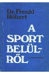 A sport belülről - Dr. Frenkl Róbert - Régikönyvek
