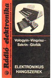 Elektronikus hagszerek - Vologyin, A. A., Vingrisz, L. T., Szkrin, J. A., P. Glofák - Régikönyvek
