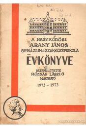 A Nagykőrösi Arany János Gimnázium és Szakközépiskola évkönyve 1972-1973 - Rózsás László (szerk.) - Régikönyvek
