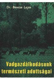 Vadgazdálkodásunk természeti adottságai - Dr. Bencze Lajos - Régikönyvek