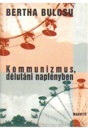 Kommunizmus, délutáni napfényben - Bertha Bulcsu - Régikönyvek