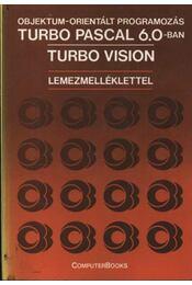 Objektum-orientált programozás Turbo Pascal 6.0-ban, Turbo Vision - Benkő László, Benkő Tiborné, Kiss Zoltán, Tóth Bertalan - Régikönyvek