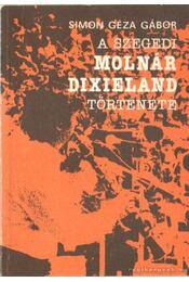 A szegedi Molnár Dixieland története (dedikált) - Simon Géza Gábor - Régikönyvek