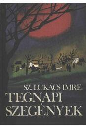 Tegnapi szegények - Sz.Lukács Imre - Régikönyvek
