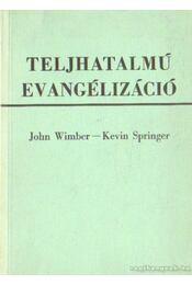 Tejhatalmú evangélizáció - Wimber, John, Springer, Kevin - Régikönyvek