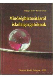 Minőségbiztosításról iskolaigazgatóknak - Mojzes Imre, Talyigás Judit - Régikönyvek
